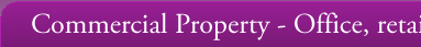 Commercial Property - Office, retail and Industrial Property